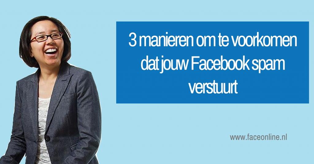 3 manieren om te voorkomen dat jouw Facebook spam verstuurt