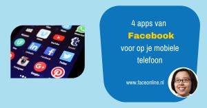 4 mobiele apps van Facebook die je zeker op je mobiele telefoon moet hebben